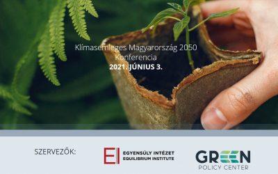 Klímasemleges Magyarország 2050 konferencia – Közös célért ellentétek helyett kompromisszumokat keresve