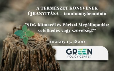 """A Green Policy Center tanulmánybemutató rendezvénye – """"SDG klímacél és Párizsi Megállapodás: vetélkedés vagy szövetség?"""""""